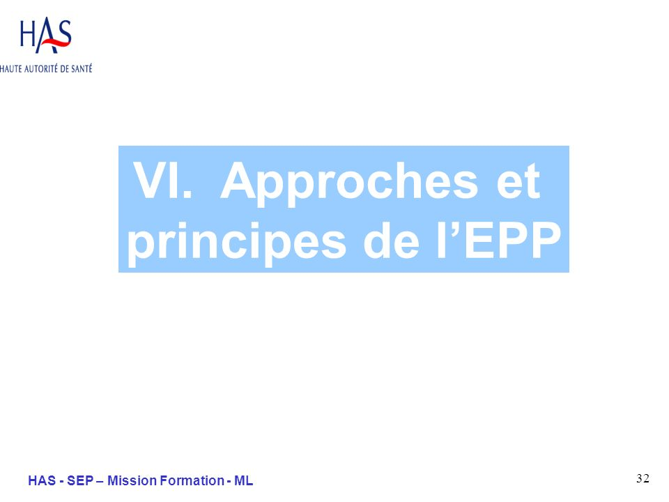 32 HAS - SEP – Mission Formation - ML VI. Approches et principes de lEPP