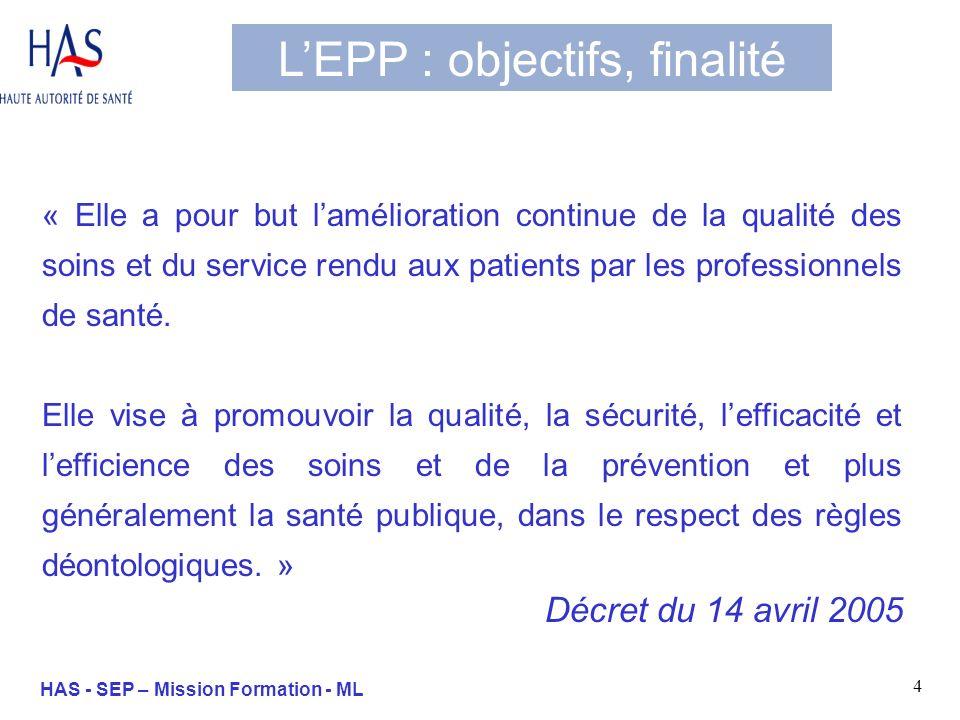 4 HAS - SEP – Mission Formation - ML LEPP : objectifs, finalité « Elle a pour but lamélioration continue de la qualité des soins et du service rendu a