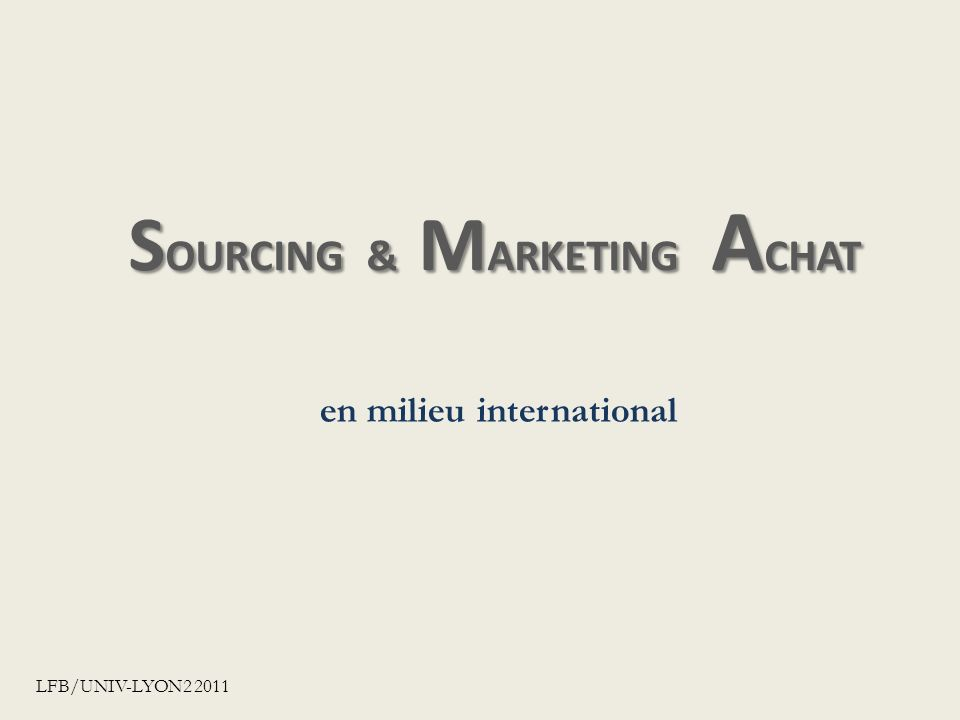 S OURCING & M ARKETING A CHAT en milieu international LFB/UNIV-LYON2 2011