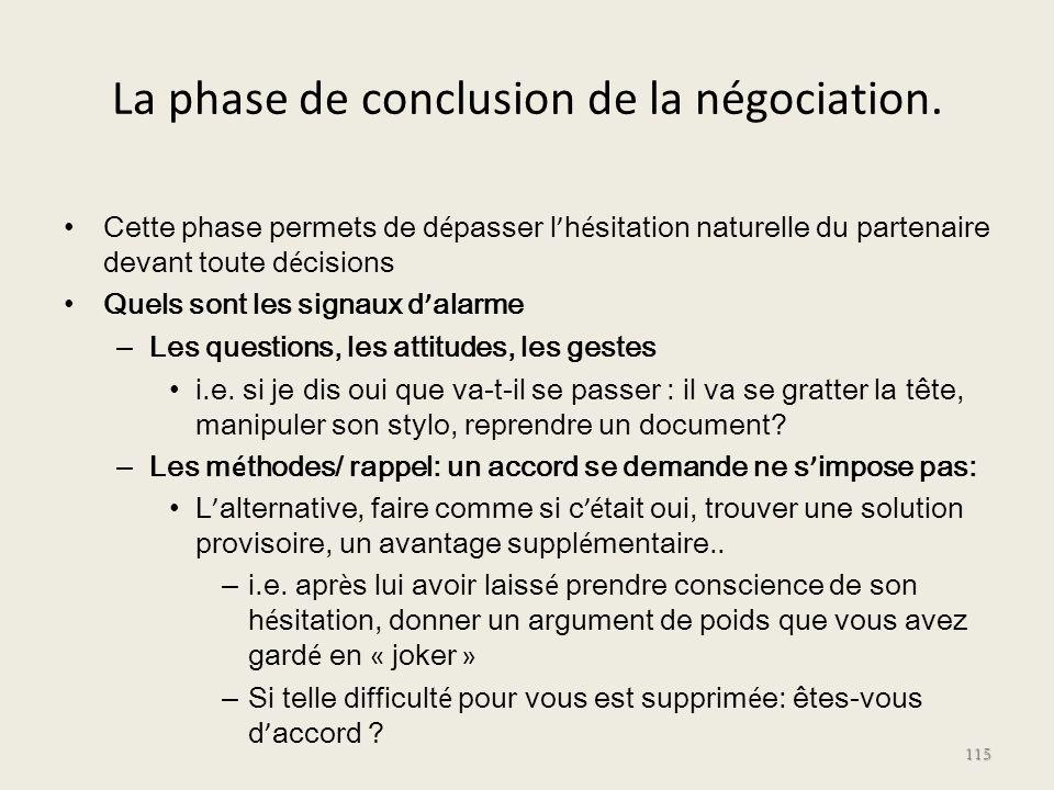 La phase de conclusion de la négociation. Cette phase permets de d é passer l h é sitation naturelle du partenaire devant toute d é cisions Quels sont