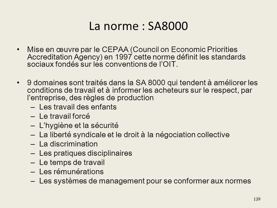 La norme : SA8000 Mise en œuvre par le CEPAA (Council on Economic Priorities Accreditation Agency) en 1997 cette norme définit les standards sociaux f
