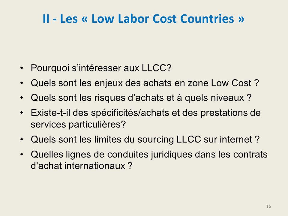 II - Les « Low Labor Cost Countries » Pourquoi sintéresser aux LLCC? Quels sont les enjeux des achats en zone Low Cost ? Quels sont les risques dachat