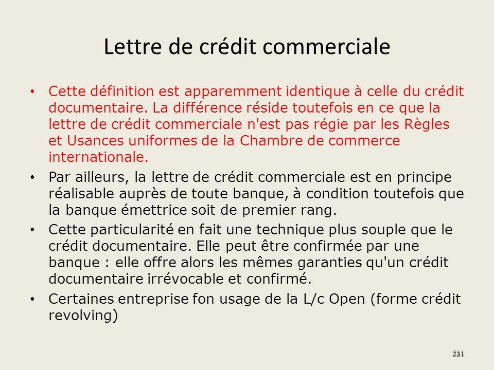 Lettre de crédit commerciale Cette définition est apparemment identique à celle du crédit documentaire. La différence réside toutefois en ce que la le