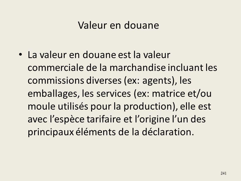 Valeur en douane La valeur en douane est la valeur commerciale de la marchandise incluant les commissions diverses (ex: agents), les emballages, les s