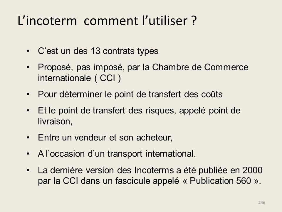 246 Cest un des 13 contrats types Proposé, pas imposé, par la Chambre de Commerce internationale ( CCI ) Pour déterminer le point de transfert des coû