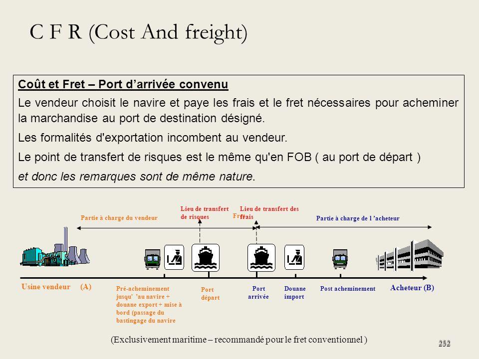 252 Coût et Fret – Port darrivée convenu Le vendeur choisit le navire et paye les frais et le fret nécessaires pour acheminer la marchandise au port d
