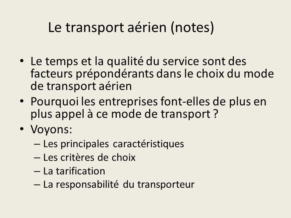 Le transport aérien (notes) Le temps et la qualité du service sont des facteurs prépondérants dans le choix du mode de transport aérien Pourquoi les e