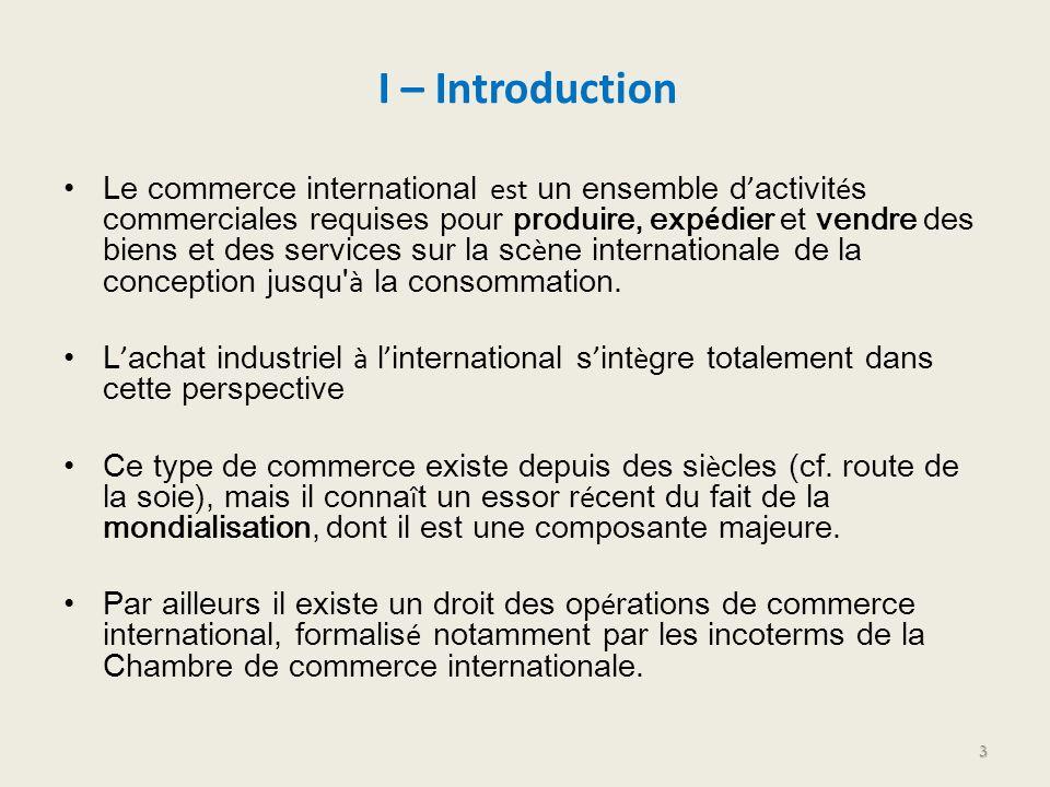 I – Introduction Le commerce international est un ensemble d activit é s commerciales requises pour produire, exp é dier et vendre des biens et des se