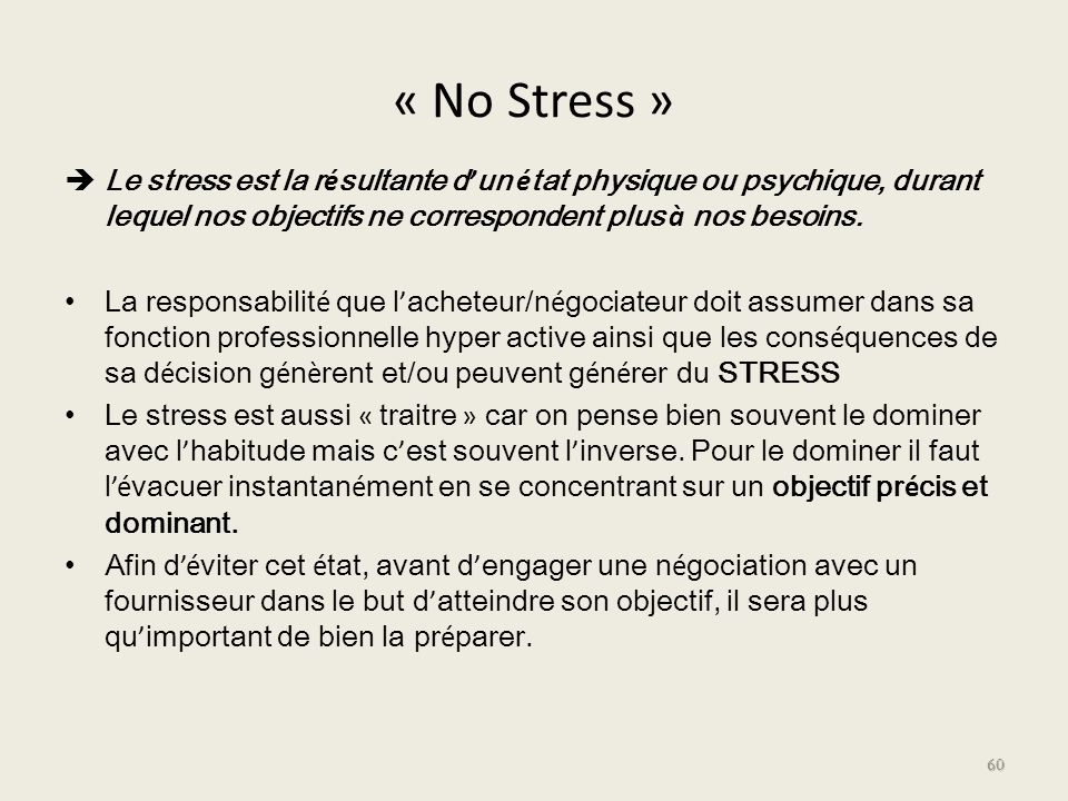 « No Stress » Le stress est la r é sultante d un é tat physique ou psychique, durant lequel nos objectifs ne correspondent plus à nos besoins. La resp