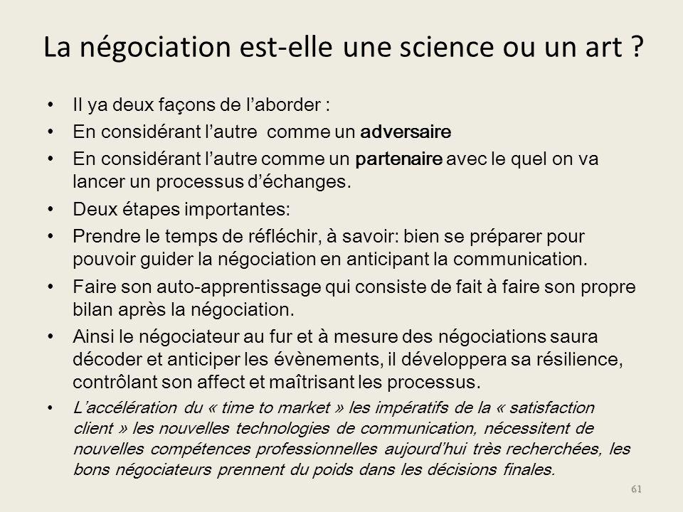 La négociation est-elle une science ou un art ? Il ya deux façons de laborder : En considérant lautre comme un adversaire En considérant lautre comme