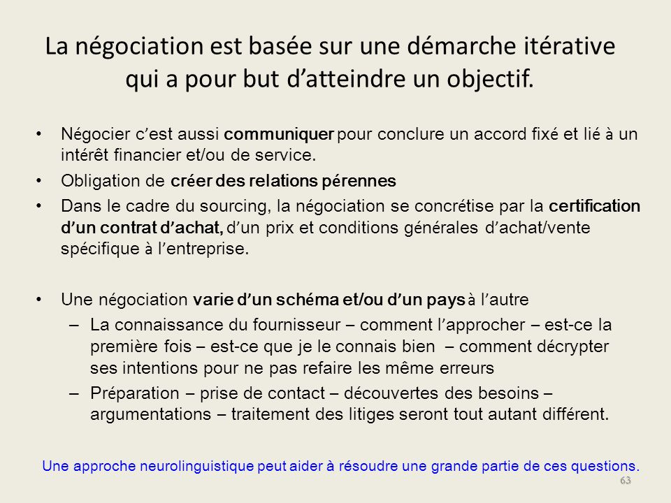 La négociation est basée sur une démarche itérative qui a pour but datteindre un objectif. N é gocier c est aussi communiquer pour conclure un accord