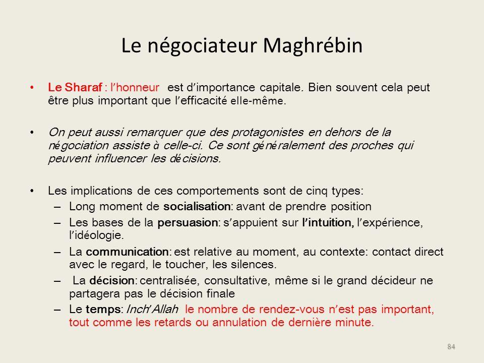 Le négociateur Maghrébin Le Sharaf : l honneur est d importance capitale. Bien souvent cela peut être plus important que l efficacit é elle-même. On p