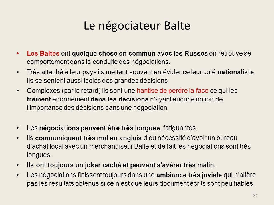 Le négociateur Balte Les Baltes ont quelque chose en commun avec les Russes on retrouve se comportement dans la conduite des négociations. Très attach