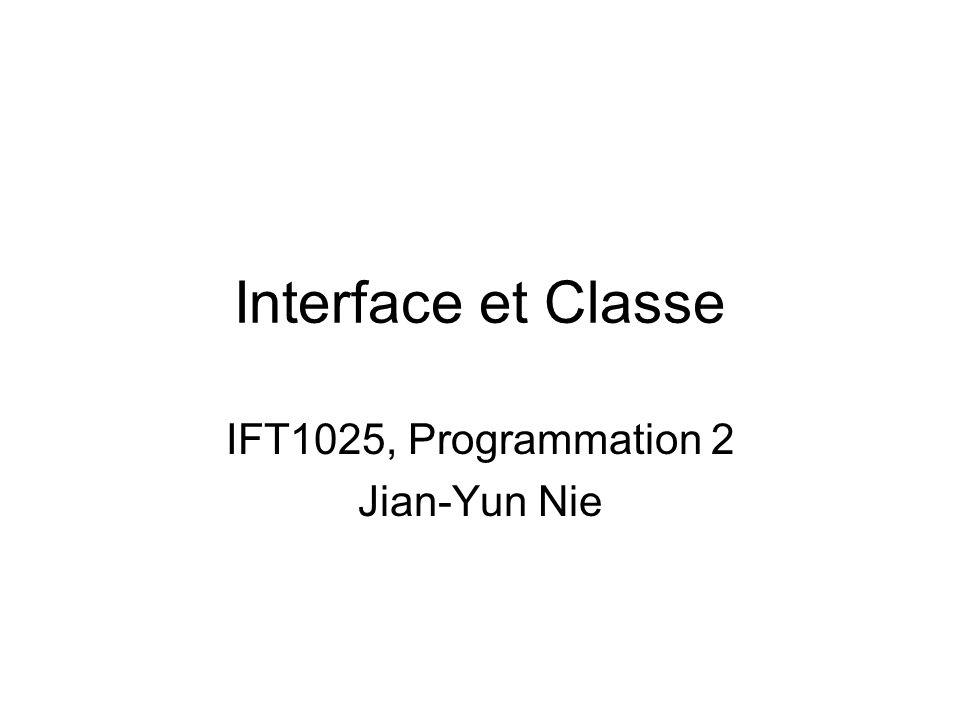 Interface et Classe IFT1025, Programmation 2 Jian-Yun Nie