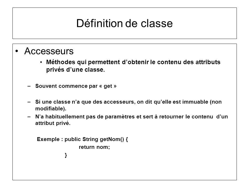 Définition de classe Accesseurs Méthodes qui permettent dobtenir le contenu des attributs privés dune classe. –Souvent commence par « get » –Si une cl