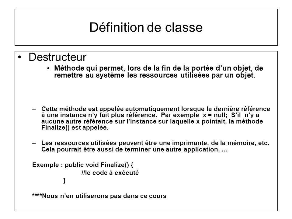 Définition de classe Destructeur Méthode qui permet, lors de la fin de la portée dun objet, de remettre au système les ressources utilisées par un obj