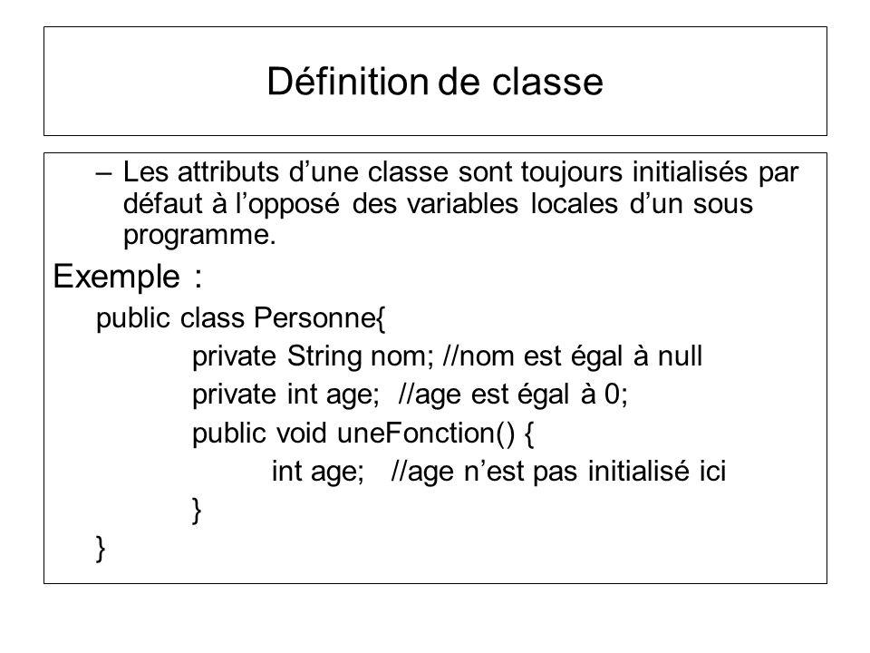 –Les attributs dune classe sont toujours initialisés par défaut à lopposé des variables locales dun sous programme. Exemple : public class Personne{ p