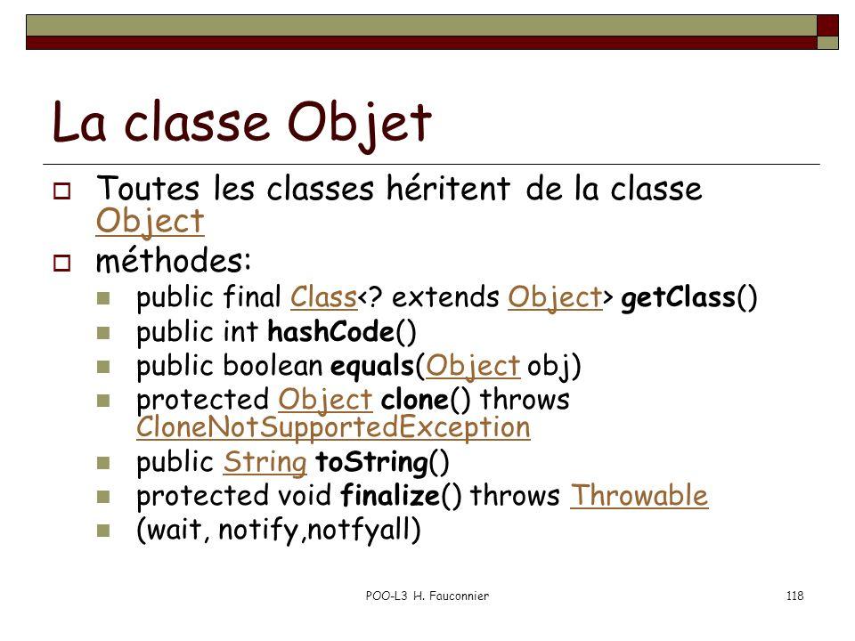 POO-L3 H. Fauconnier118 La classe Objet Toutes les classes héritent de la classe Object Object méthodes: public final Class getClass()ClassObject publ