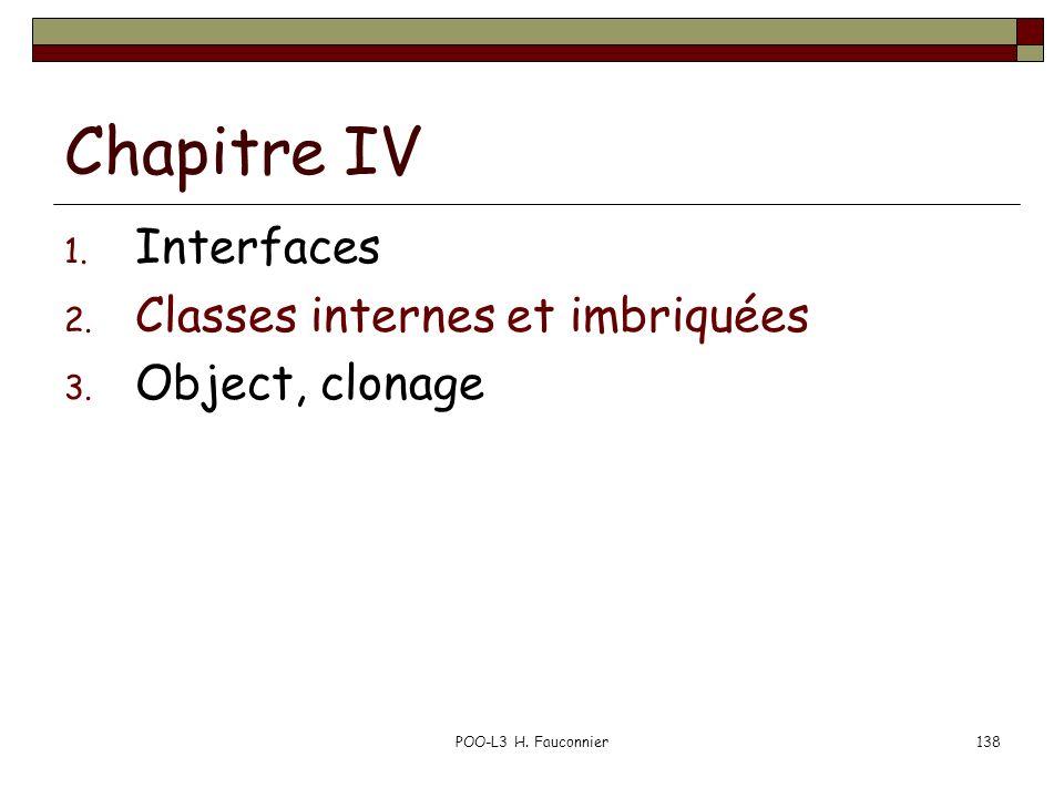 POO-L3 H. Fauconnier138 Chapitre IV 1. Interfaces 2. Classes internes et imbriquées 3. Object, clonage