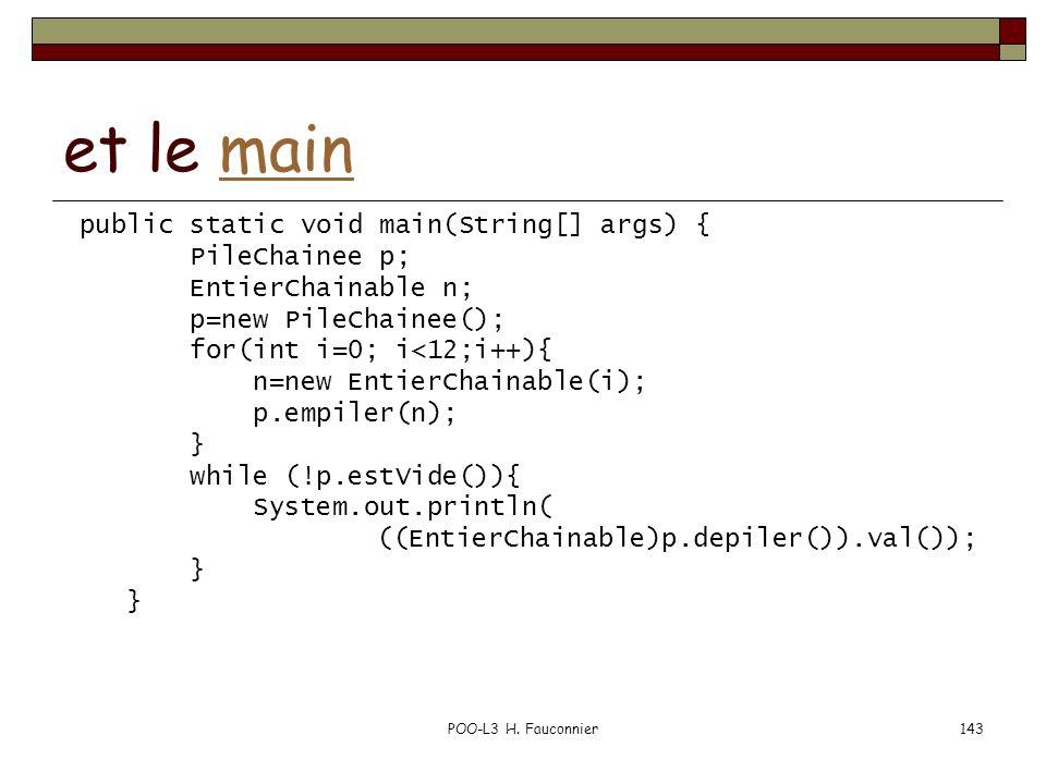 POO-L3 H. Fauconnier143 et le mainmain public static void main(String[] args) { PileChainee p; EntierChainable n; p=new PileChainee(); for(int i=0; i<