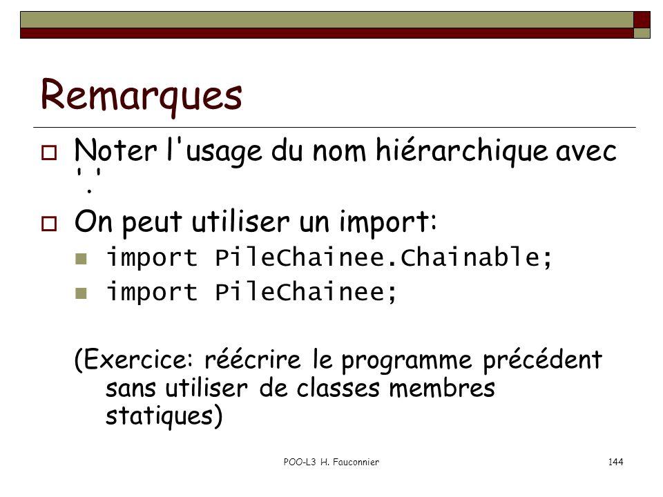 POO-L3 H. Fauconnier144 Remarques Noter l'usage du nom hiérarchique avec '.' On peut utiliser un import: import PileChainee.Chainable; import PileChai