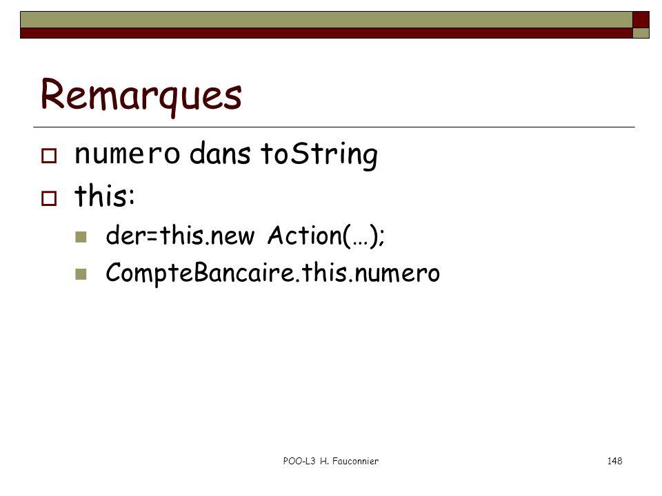 POO-L3 H. Fauconnier148 Remarques numero dans toString this: der=this.new Action(…); CompteBancaire.this.numero