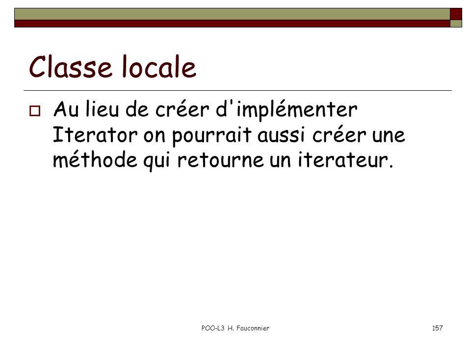 POO-L3 H. Fauconnier157 Classe locale Au lieu de créer d'implémenter Iterator on pourrait aussi créer une méthode qui retourne un iterateur.