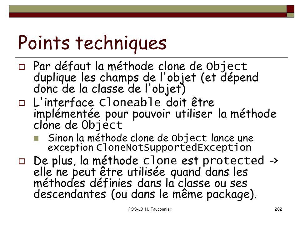 POO-L3 H. Fauconnier202 Points techniques Par défaut la méthode clone de Object duplique les champs de l'objet (et dépend donc de la classe de l'objet