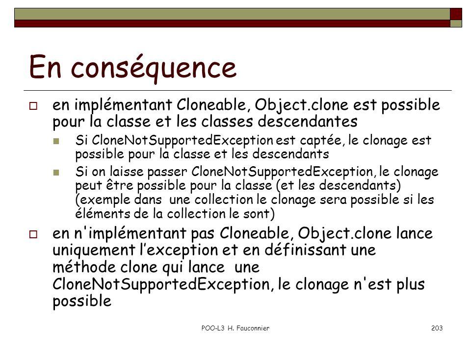 POO-L3 H. Fauconnier203 En conséquence en implémentant Cloneable, Object.clone est possible pour la classe et les classes descendantes Si CloneNotSupp