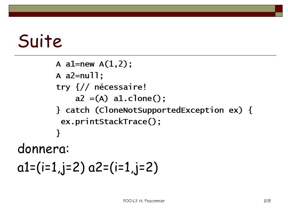 POO-L3 H. Fauconnier205 Suite A a1=new A(1,2); A a2=null; try {// nécessaire! a2 =(A) a1.clone(); } catch (CloneNotSupportedException ex) { ex.printSt