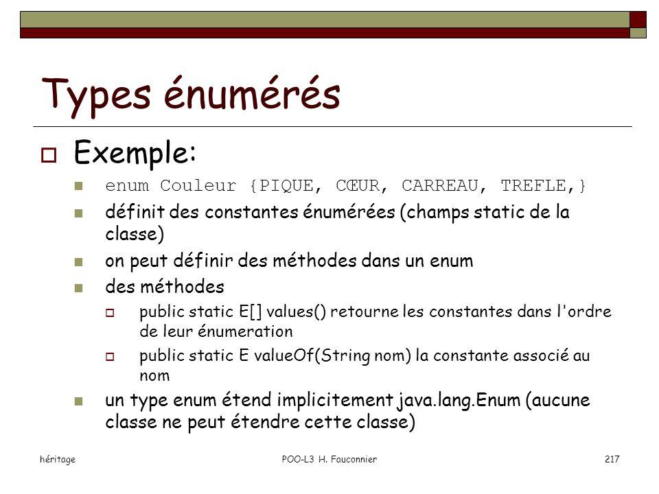 héritagePOO-L3 H. Fauconnier217 Types énumérés Exemple: enum Couleur {PIQUE, CŒUR, CARREAU, TREFLE,} définit des constantes énumérées (champs static d