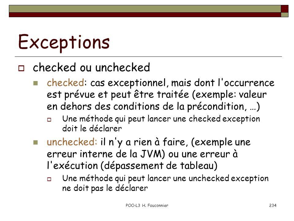 POO-L3 H. Fauconnier234 Exceptions checked ou unchecked checked: cas exceptionnel, mais dont l'occurrence est prévue et peut être traitée (exemple: va