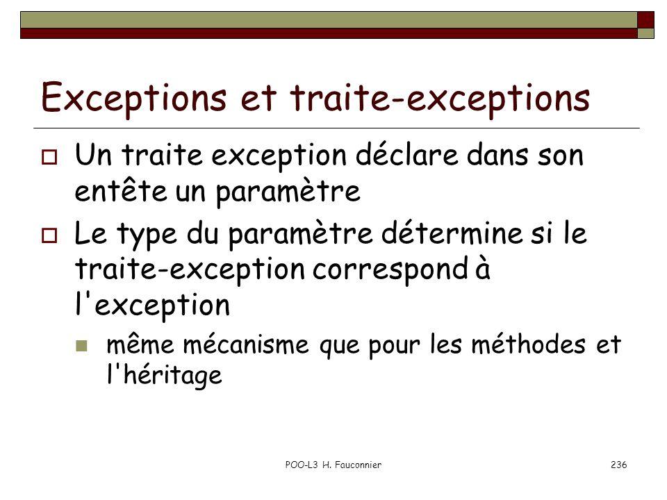 POO-L3 H. Fauconnier236 Exceptions et traite-exceptions Un traite exception déclare dans son entête un paramètre Le type du paramètre détermine si le