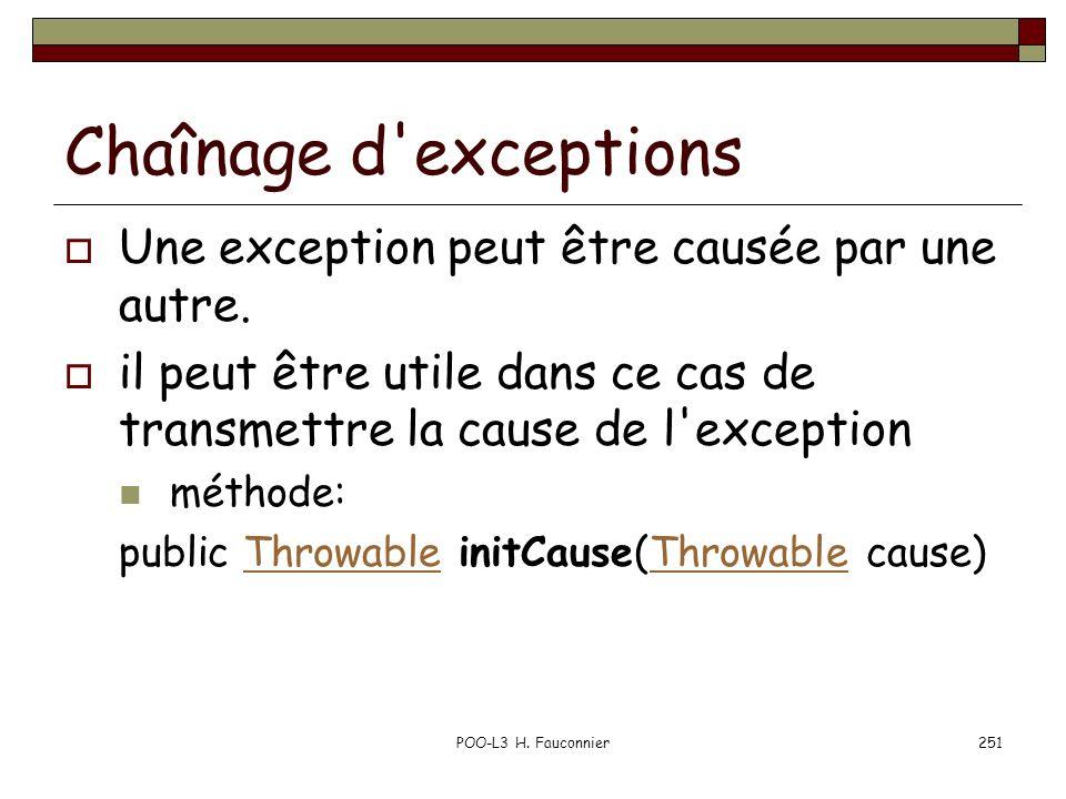 POO-L3 H. Fauconnier251 Chaînage d'exceptions Une exception peut être causée par une autre. il peut être utile dans ce cas de transmettre la cause de