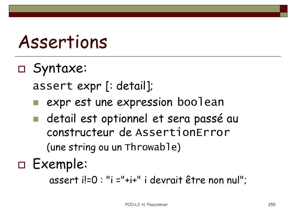 POO-L3 H. Fauconnier258 Assertions Syntaxe: assert expr [: detail]; expr est une expression boolean detail est optionnel et sera passé au constructeur