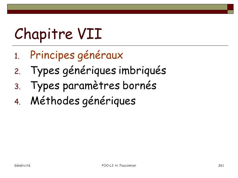 POO-L3 H. Fauconnier261 Chapitre VII 1. Principes généraux 2. Types génériques imbriqués 3. Types paramètres bornés 4. Méthodes génériques