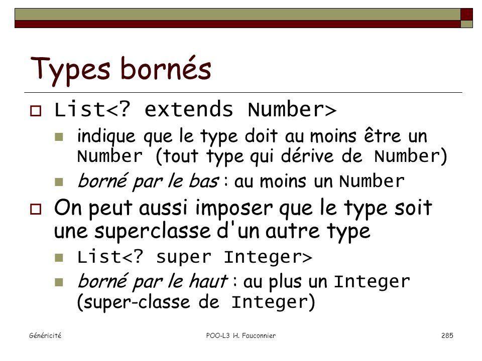 GénéricitéPOO-L3 H. Fauconnier285 Types bornés List indique que le type doit au moins être un Number (tout type qui dérive de Number ) borné par le ba