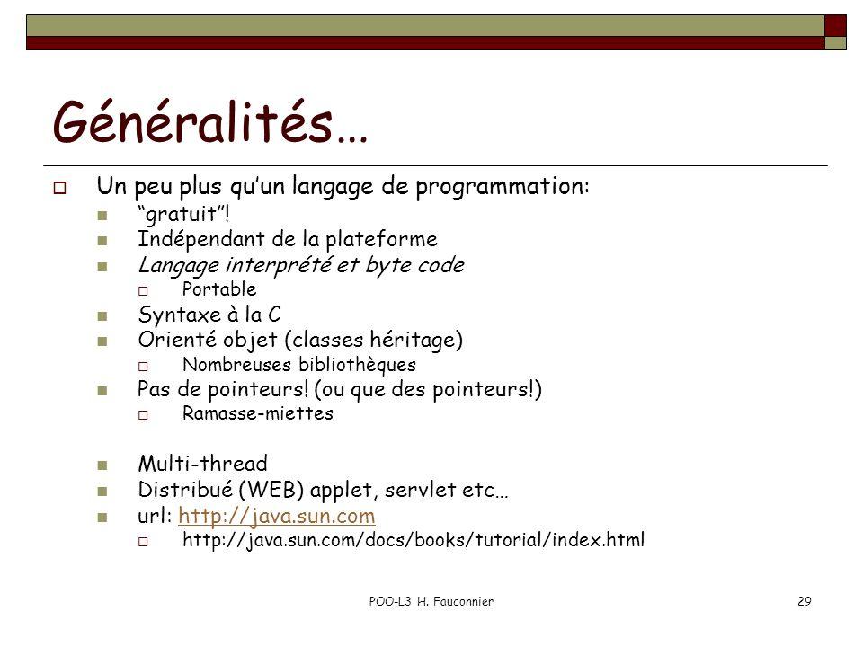 POO-L3 H. Fauconnier29 Généralités… Un peu plus quun langage de programmation: gratuit! Indépendant de la plateforme Langage interprété et byte code P