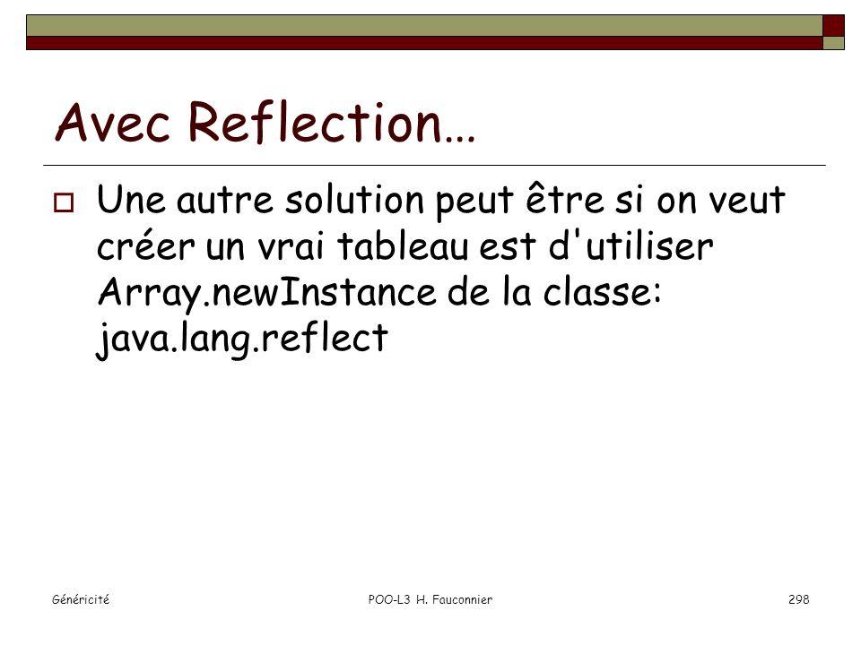 GénéricitéPOO-L3 H. Fauconnier298 Avec Reflection… Une autre solution peut être si on veut créer un vrai tableau est d'utiliser Array.newInstance de l