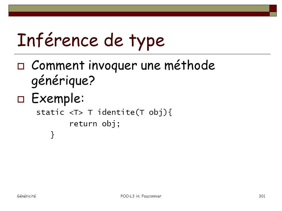 GénéricitéPOO-L3 H. Fauconnier301 Inférence de type Comment invoquer une méthode générique? Exemple: static T identite(T obj){ return obj; }