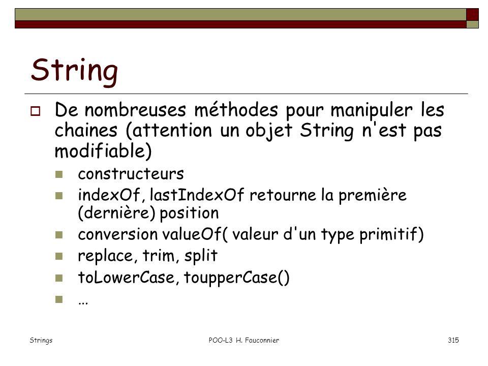StringsPOO-L3 H. Fauconnier315 String De nombreuses méthodes pour manipuler les chaines (attention un objet String n'est pas modifiable) constructeurs