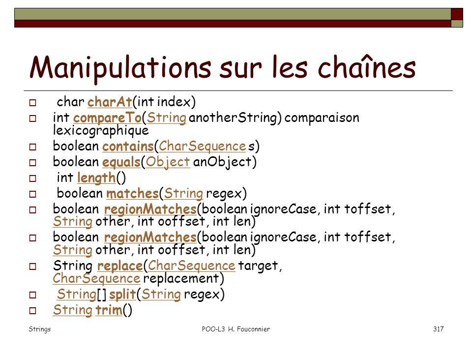 StringsPOO-L3 H. Fauconnier317 Manipulations sur les chaînes char charAt(int index)charAt int compareTo(String anotherString) comparaison lexicographi