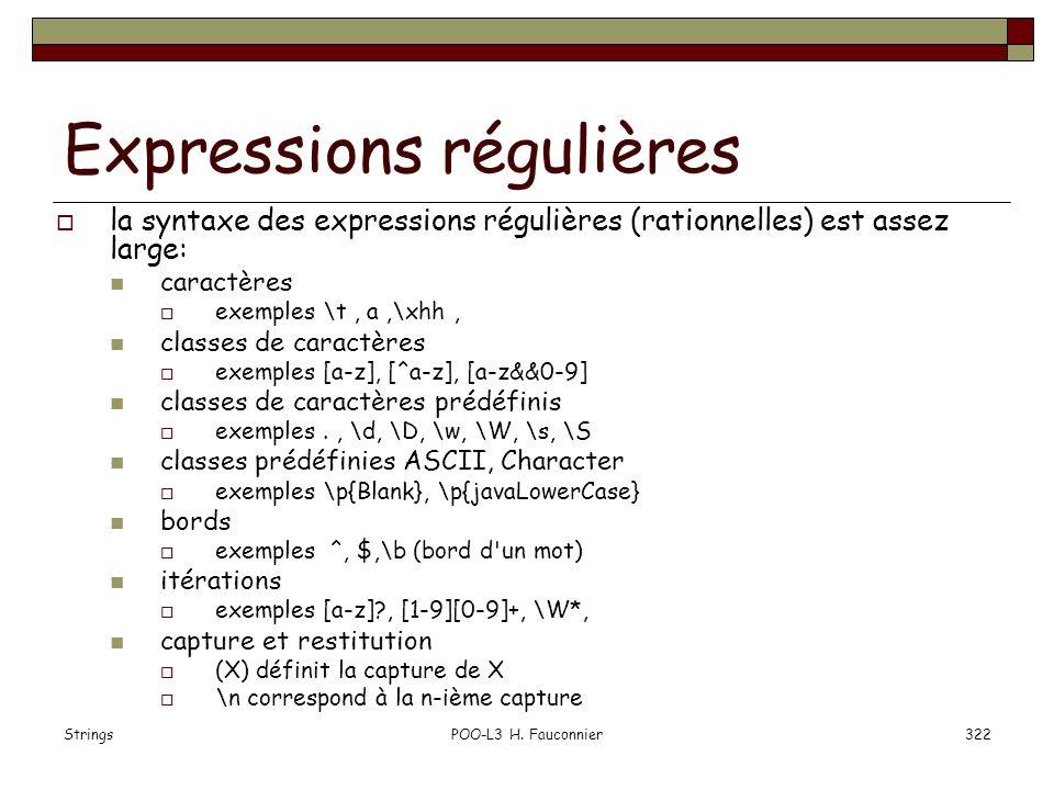 StringsPOO-L3 H. Fauconnier322 Expressions régulières la syntaxe des expressions régulières (rationnelles) est assez large: caractères exemples \t, a,