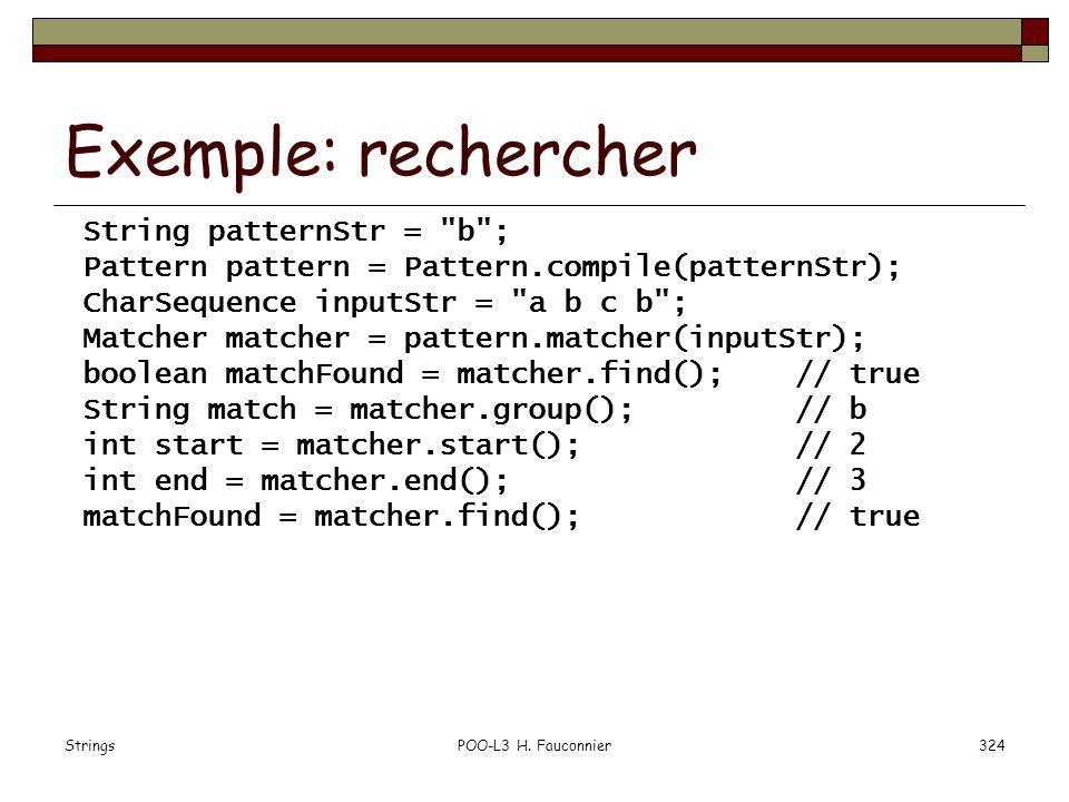 StringsPOO-L3 H. Fauconnier324 Exemple: rechercher String patternStr =