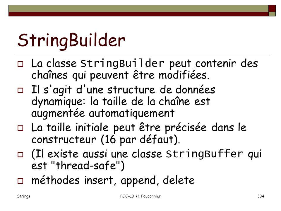 StringsPOO-L3 H. Fauconnier334 StringBuilder La classe StringBuilder peut contenir des chaînes qui peuvent être modifiées. Il s'agit d'une structure d