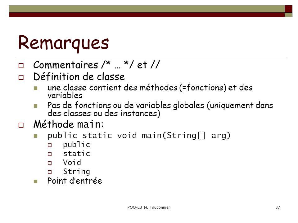 POO-L3 H. Fauconnier37 Remarques Commentaires /* … */ et // Définition de classe une classe contient des méthodes (=fonctions) et des variables Pas de