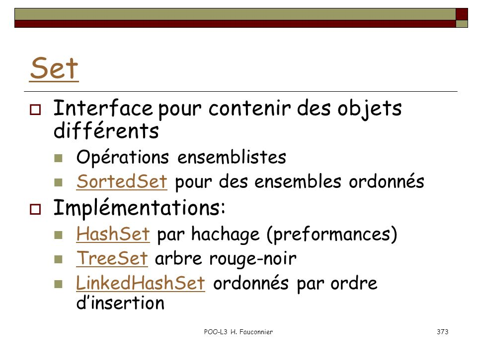 POO-L3 H. Fauconnier373 Set Interface pour contenir des objets différents Opérations ensemblistes SortedSet pour des ensembles ordonnés SortedSet Impl