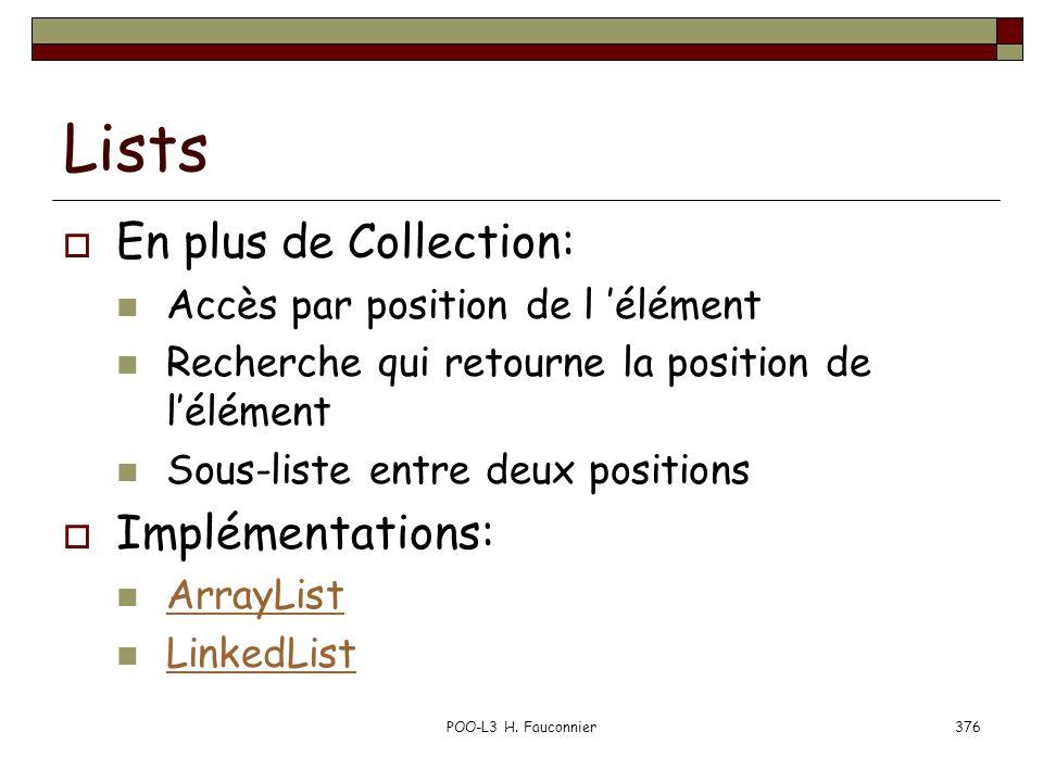 POO-L3 H. Fauconnier376 Lists En plus de Collection: Accès par position de l élément Recherche qui retourne la position de lélément Sous-liste entre d