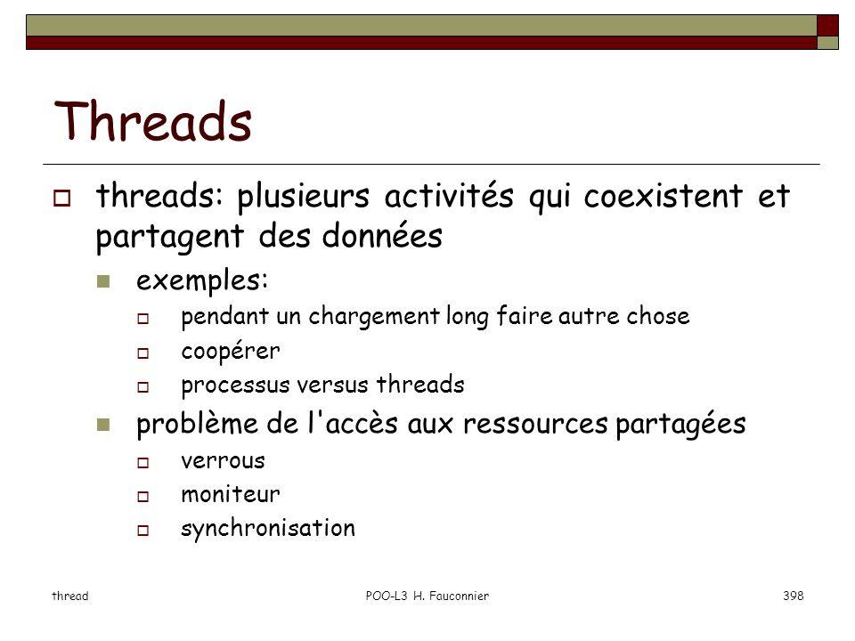 threadPOO-L3 H. Fauconnier398 Threads threads: plusieurs activités qui coexistent et partagent des données exemples: pendant un chargement long faire