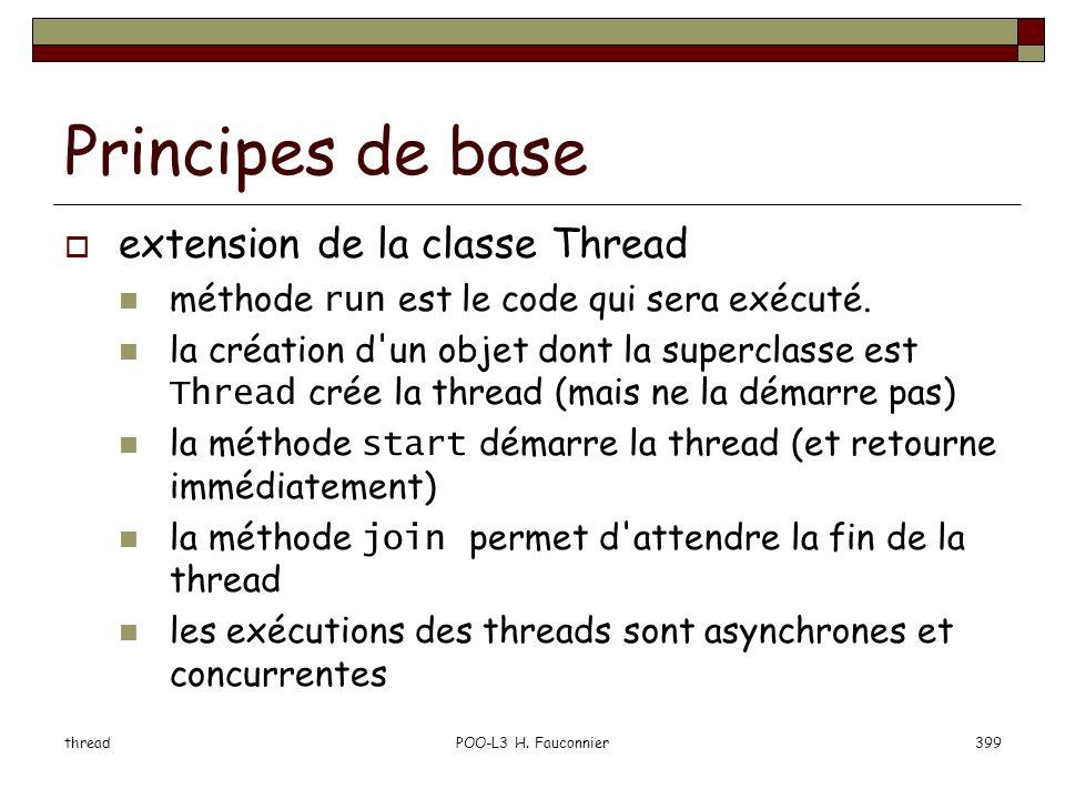 threadPOO-L3 H. Fauconnier399 Principes de base extension de la classe Thread méthode run est le code qui sera exécuté. la création d'un objet dont la